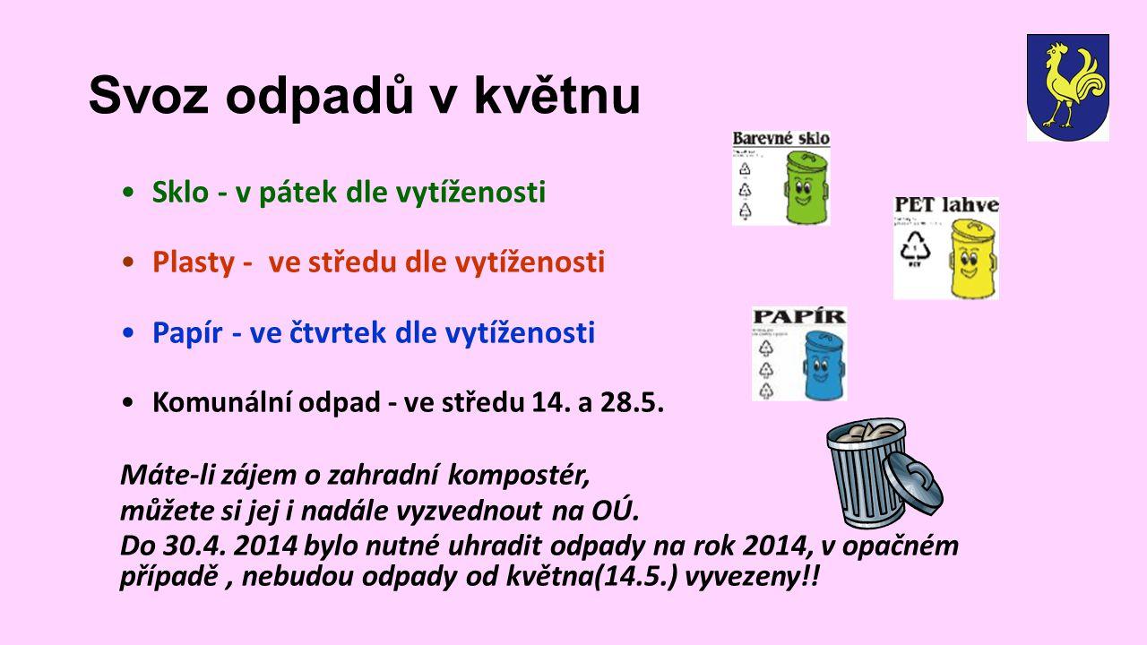 Svoz odpadů v květnu •Sklo - v pátek dle vytíženosti •Plasty - ve středu dle vytíženosti •Papír - ve čtvrtek dle vytíženosti •Komunální odpad - ve stř