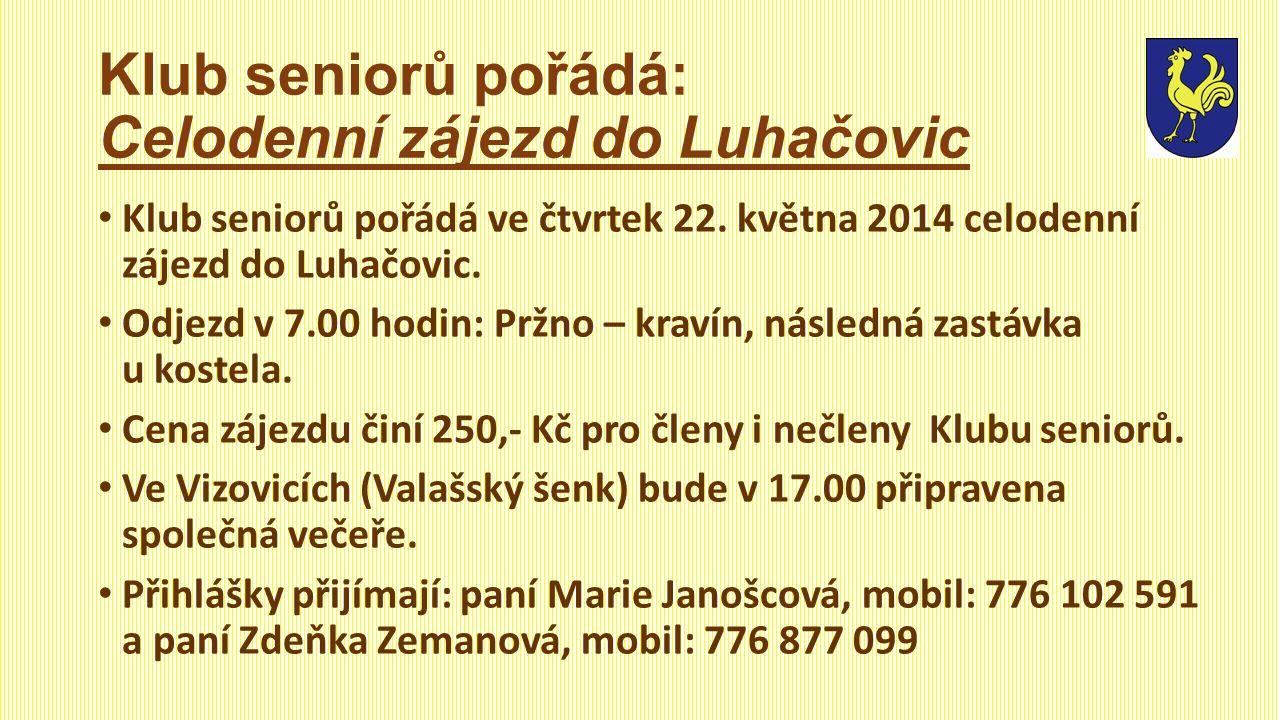 Klub seniorů pořádá: Celodenní zájezd do Luhačovic • Klub seniorů pořádá ve čtvrtek 22. května 2014 celodenní zájezd do Luhačovic. • Odjezd v 7.00 hod