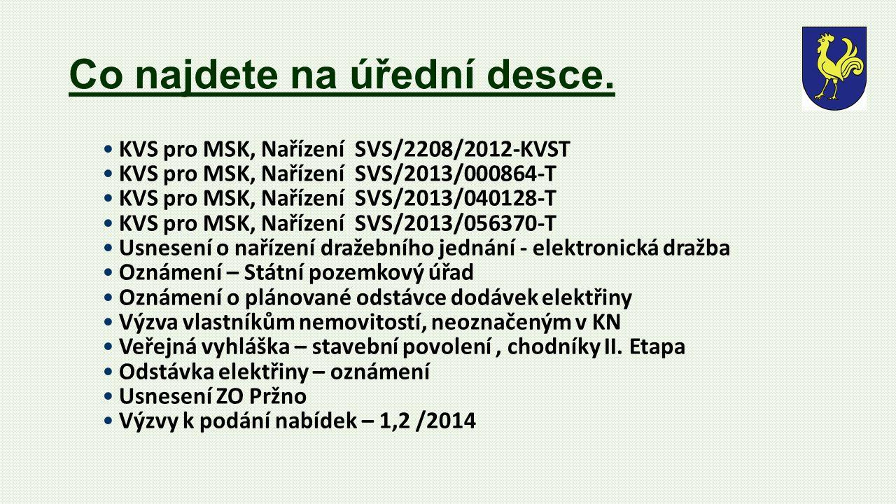 Co najdete na úřední desce. •KVS pro MSK, Nařízení SVS/2208/2012-KVST •KVS pro MSK, Nařízení SVS/2013/000864-T •KVS pro MSK, Nařízení SVS/2013/040128-