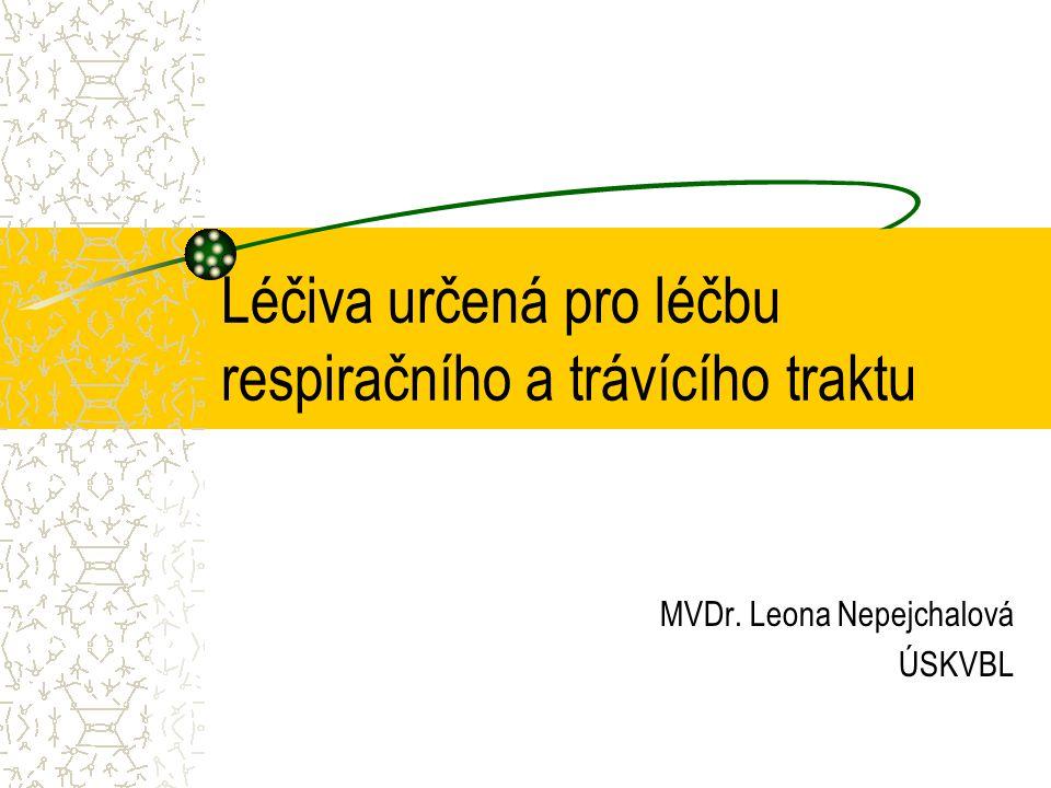 Léčiva určená pro léčbu respiračního a trávícího traktu MVDr. Leona Nepejchalová ÚSKVBL
