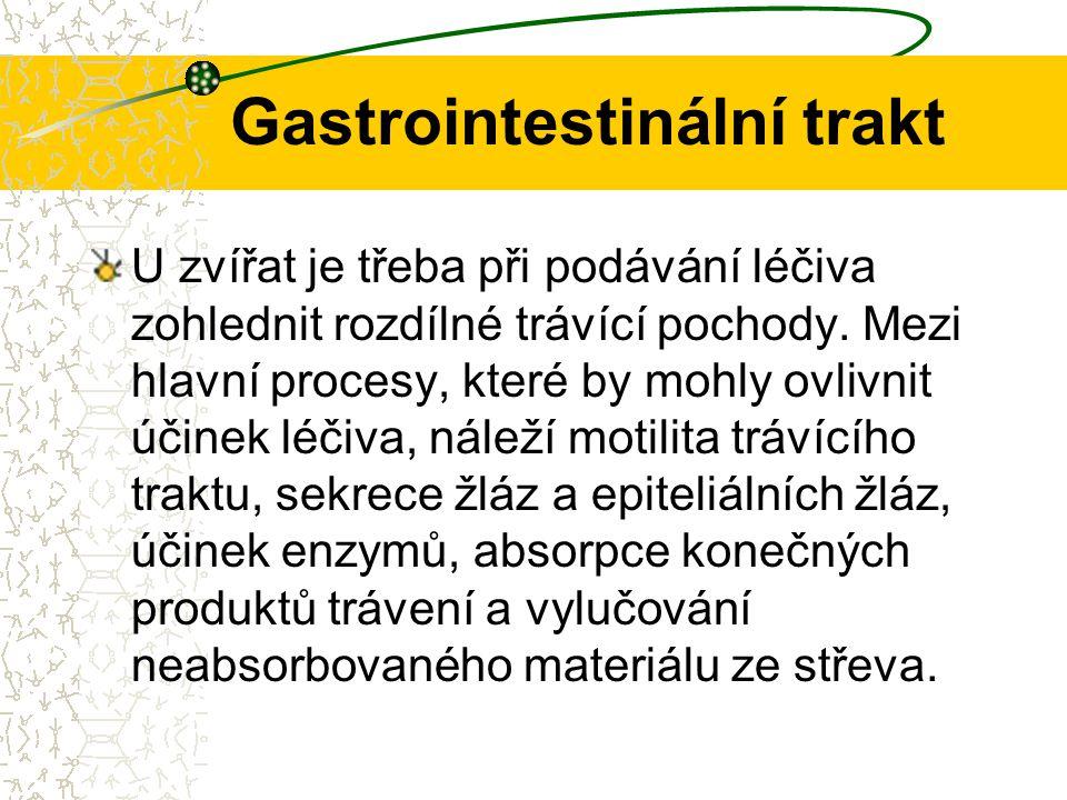 Gastrointestinální trakt U zvířat je třeba při podávání léčiva zohlednit rozdílné trávící pochody. Mezi hlavní procesy, které by mohly ovlivnit účinek