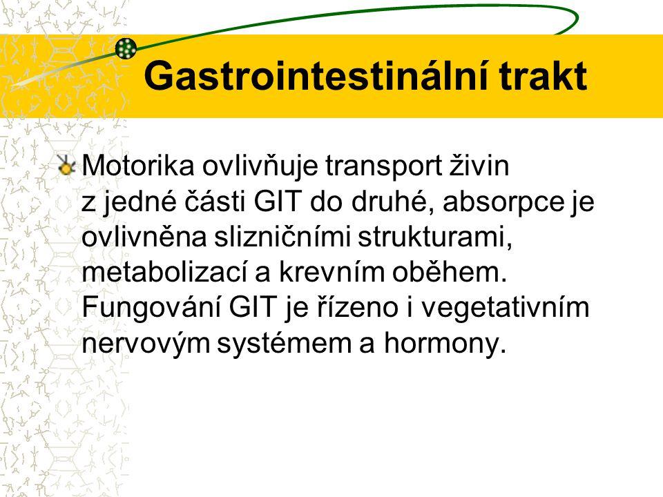 Gastrointestinální trakt Motorika ovlivňuje transport živin z jedné části GIT do druhé, absorpce je ovlivněna slizničními strukturami, metabolizací a