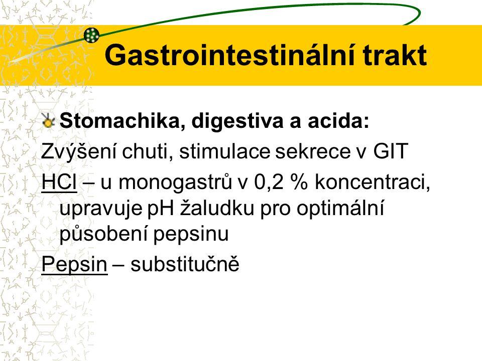 Gastrointestinální trakt Stomachika, digestiva a acida: Zvýšení chuti, stimulace sekrece v GIT HCl – u monogastrů v 0,2 % koncentraci, upravuje pH žal