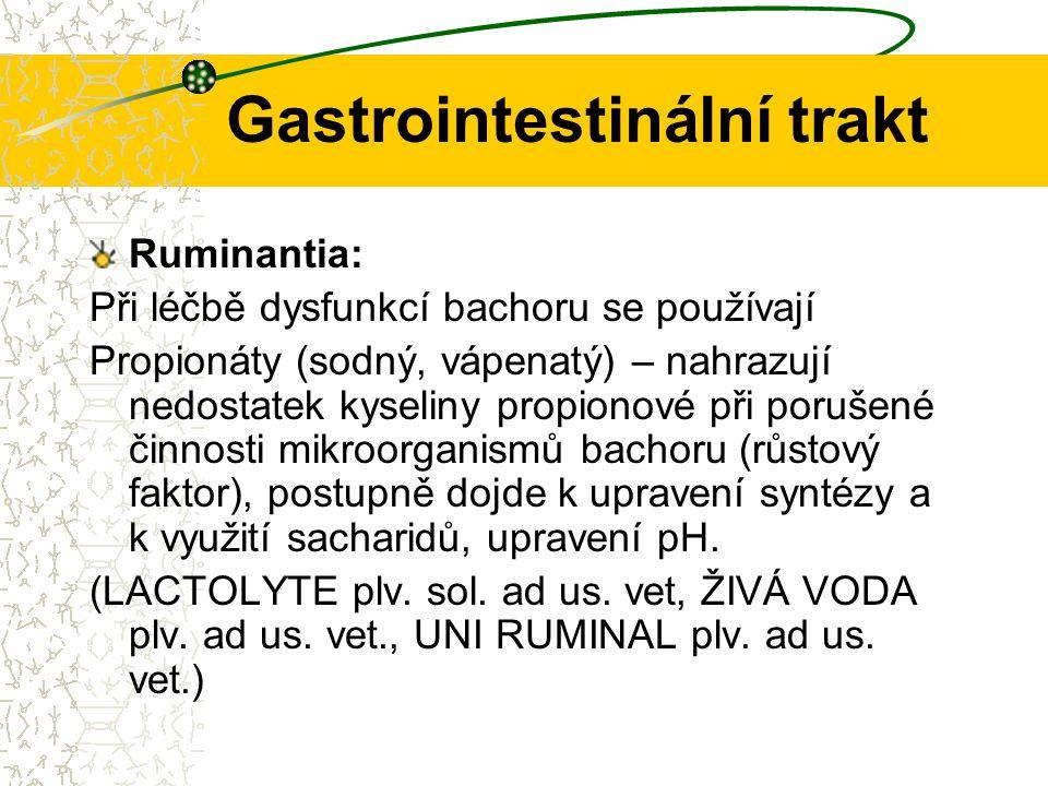 Gastrointestinální trakt Ruminantia: Při léčbě dysfunkcí bachoru se používají Propionáty (sodný, vápenatý) – nahrazují nedostatek kyseliny propionové