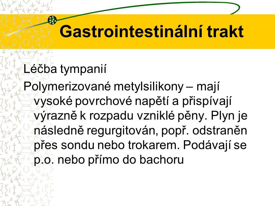 Gastrointestinální trakt Léčba tympanií Polymerizované metylsilikony – mají vysoké povrchové napětí a přispívají výrazně k rozpadu vzniklé pěny. Plyn