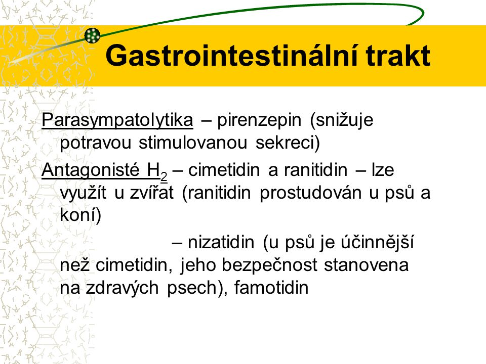 Gastrointestinální trakt Parasympatolytika – pirenzepin (snižuje potravou stimulovanou sekreci) Antagonisté H 2 – cimetidin a ranitidin – lze využít u