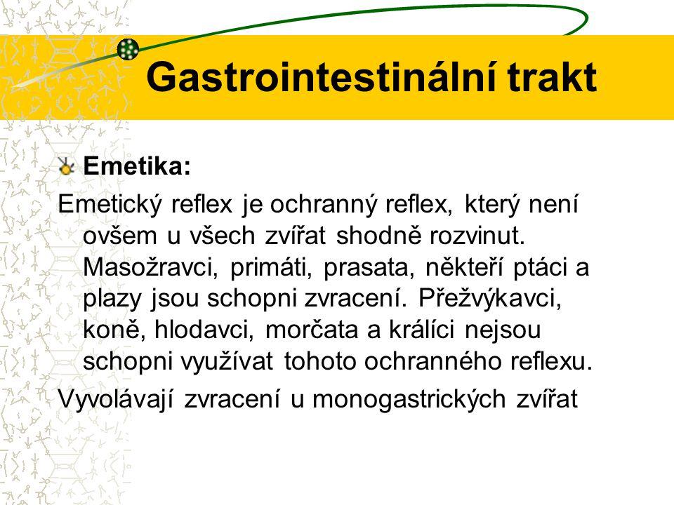 Gastrointestinální trakt Emetika: Emetický reflex je ochranný reflex, který není ovšem u všech zvířat shodně rozvinut. Masožravci, primáti, prasata, n