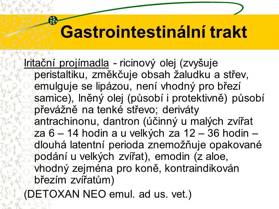 Gastrointestinální trakt Iritační projímadla - ricinový olej (zvyšuje peristaltiku, změkčuje obsah žaludku a střev, emulguje se lipázou, není vhodný p