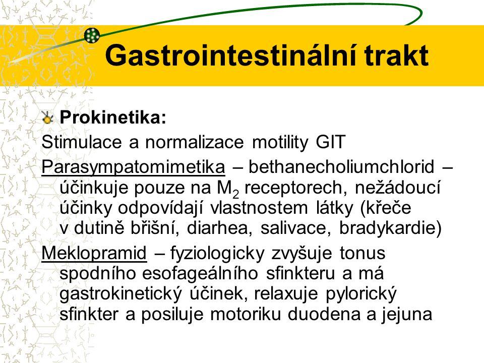 Gastrointestinální trakt Prokinetika: Stimulace a normalizace motility GIT Parasympatomimetika – bethanecholiumchlorid – účinkuje pouze na M 2 recepto