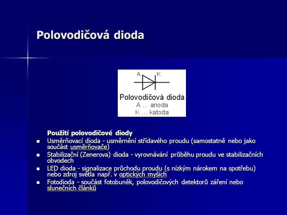 Polovodičová dioda Použití polovodičové diody  Usměrňovací dioda - usměrnění střídavého proudu (samostatně nebo jako součást usměrňovače) usměrňovače