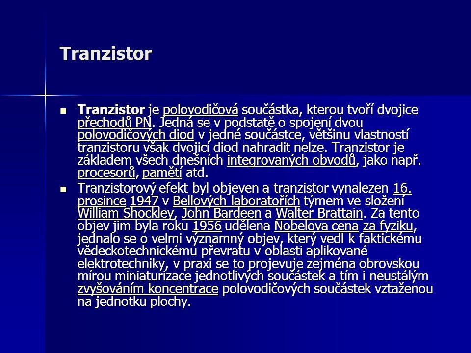 Tranzistor  Tranzistor je polovodičová součástka, kterou tvoří dvojice přechodů PN. Jedná se v podstatě o spojení dvou polovodičových diod v jedné so