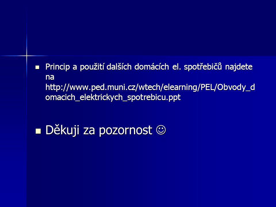  Princip a použití dalších domácích el. spotřebičů najdete na http://www.ped.muni.cz/wtech/elearning/PEL/Obvody_d omacich_elektrickych_spotrebicu.ppt