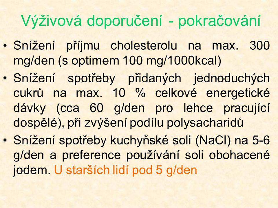 Výživová doporučení - pokračování •Snížení příjmu cholesterolu na max. 300 mg/den (s optimem 100 mg/1000kcal) •Snížení spotřeby přidaných jednoduchých