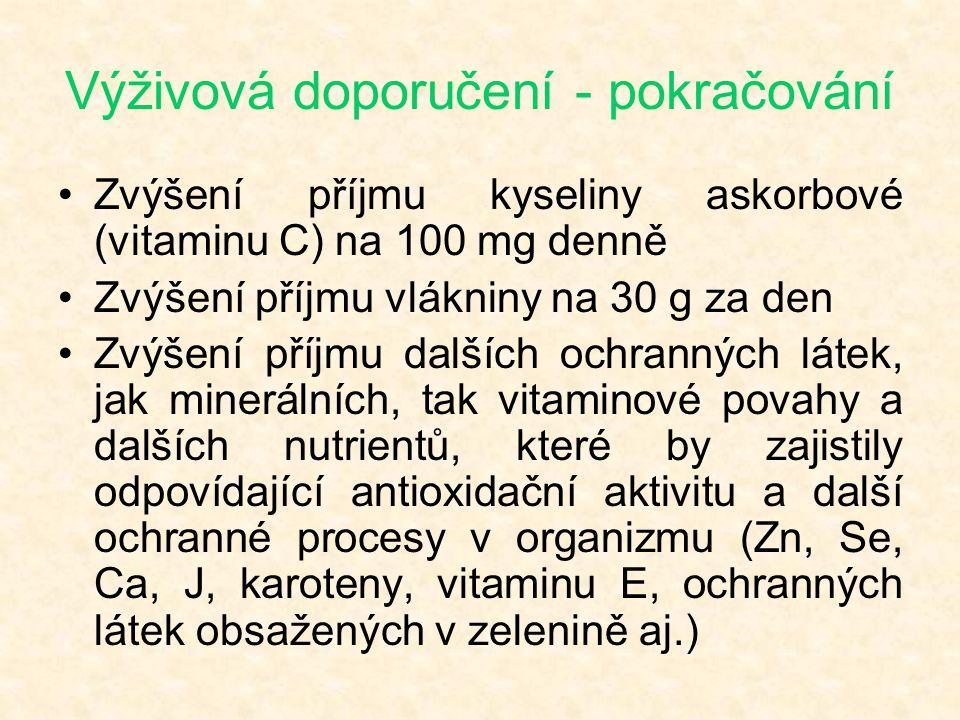 Výživová doporučení - pokračování •Zvýšení příjmu kyseliny askorbové (vitaminu C) na 100 mg denně •Zvýšení příjmu vlákniny na 30 g za den •Zvýšení pří