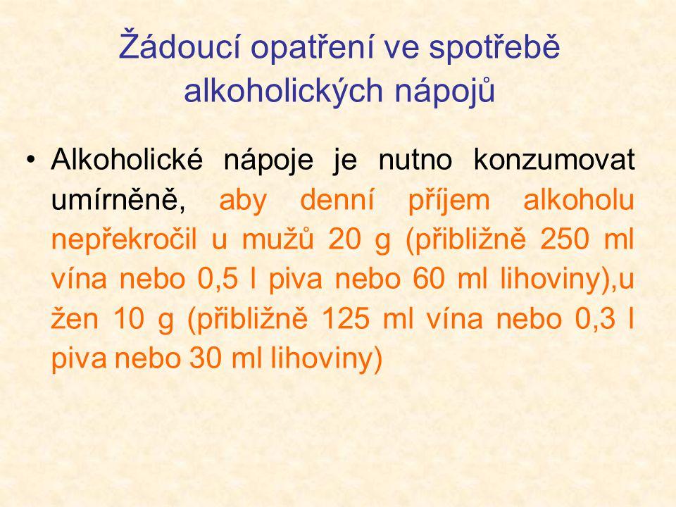 Žádoucí opatření ve spotřebě alkoholických nápojů •Alkoholické nápoje je nutno konzumovat umírněně, aby denní příjem alkoholu nepřekročil u mužů 20 g