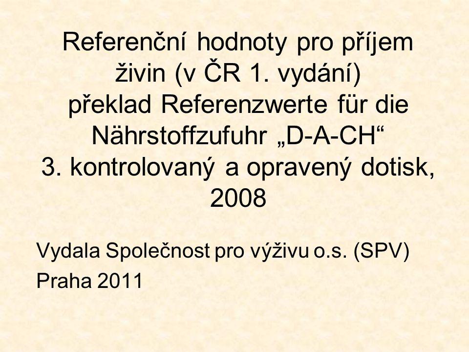 """Referenční hodnoty pro příjem živin (v ČR 1. vydání) překlad Referenzwerte für die Nährstoffzufuhr """"D-A-CH"""" 3. kontrolovaný a opravený dotisk, 2008 Vy"""