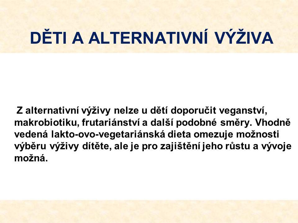 DĚTI A ALTERNATIVNÍ VÝŽIVA Z alternativní výživy nelze u dětí doporučit veganství, makrobiotiku, frutariánství a další podobné směry. Vhodně vedená la
