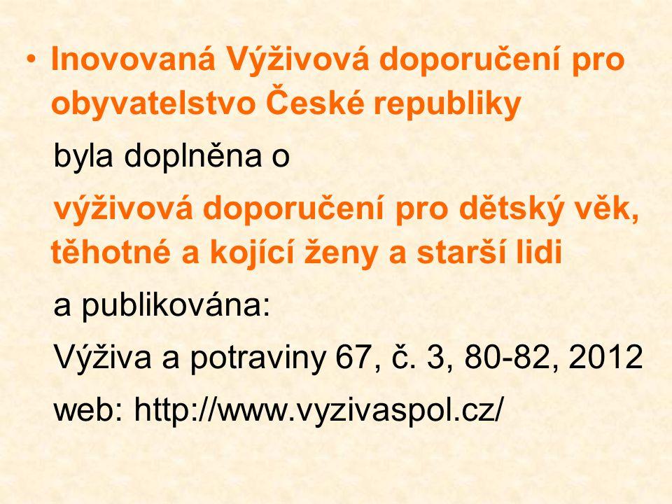 •Inovovaná Výživová doporučení pro obyvatelstvo České republiky byla doplněna o výživová doporučení pro dětský věk, těhotné a kojící ženy a starší lid