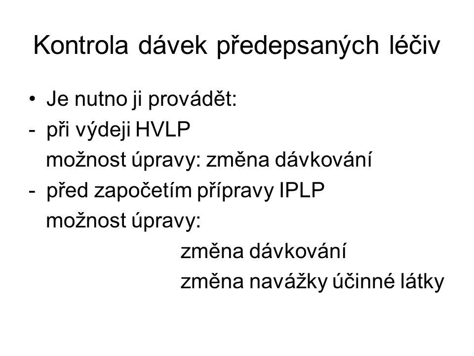 Kontrola dávek předepsaných léčiv •Je nutno ji provádět: -při výdeji HVLP možnost úpravy: změna dávkování -před započetím přípravy IPLP možnost úpravy