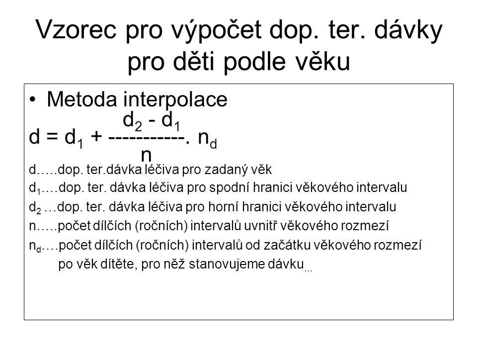 Vzorec pro výpočet dop. ter. dávky pro děti podle věku •Metoda interpolace d 2 - d 1 d = d 1 + -----------. n d n d…..dop. ter.dávka léčiva pro zadaný
