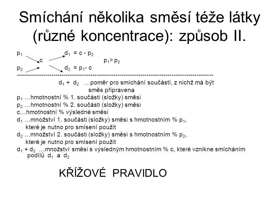 Smíchání několika směsí téže látky (různé koncentrace): způsob II. p 1 d 1 = c - p 2 c p 1 > p 2 p 2 d 2 = p 1 - c -----------------------------------