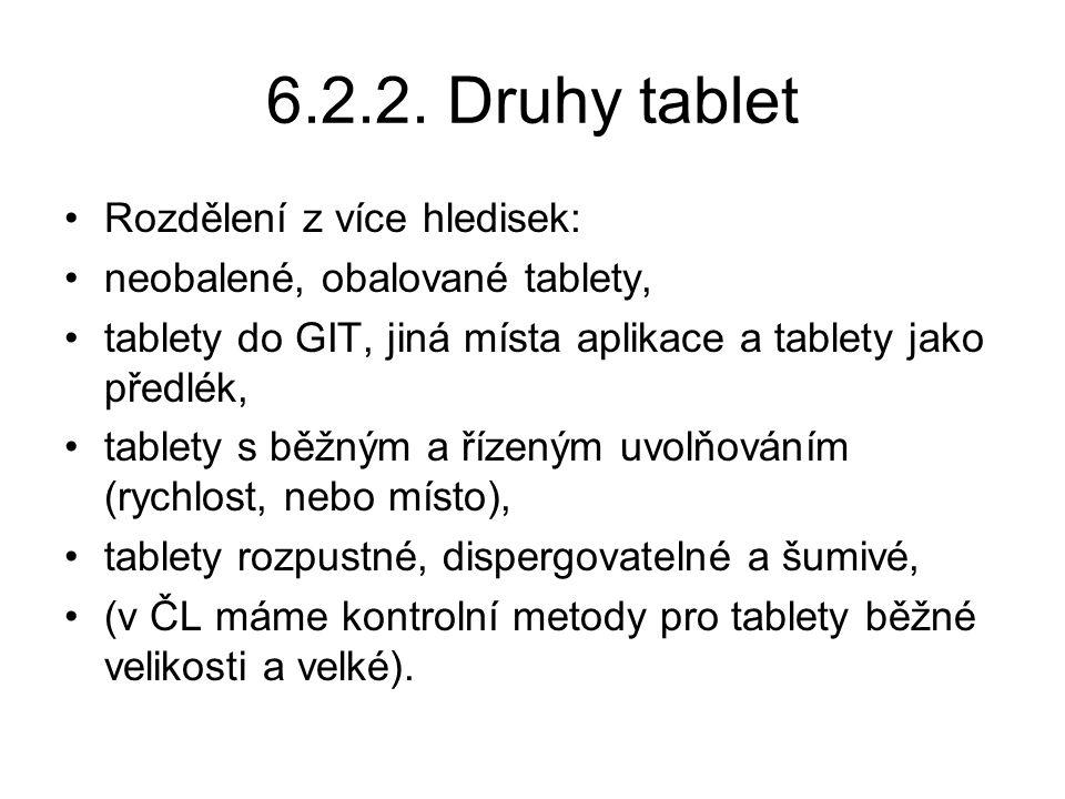 6.2.2. Druhy tablet •Rozdělení z více hledisek: •neobalené, obalované tablety, •tablety do GIT, jiná místa aplikace a tablety jako předlék, •tablety s
