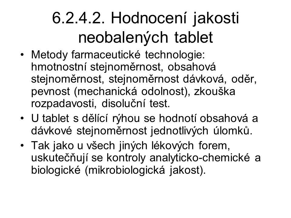 6.2.4.2. Hodnocení jakosti neobalených tablet •Metody farmaceutické technologie: hmotnostní stejnoměrnost, obsahová stejnoměrnost, stejnoměrnost dávko