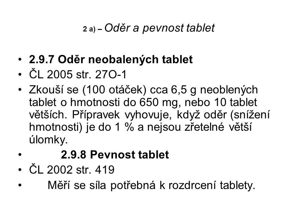 2 a) – Oděr a pevnost tablet •2.9.7 Oděr neobalených tablet •ČL 2005 str. 27O-1 •Zkouší se (100 otáček) cca 6,5 g neoblených tablet o hmotnosti do 650
