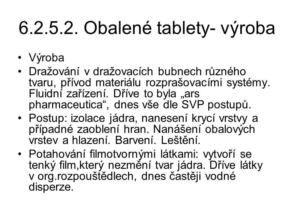 6.2.5.2. Obalené tablety- výroba •Výroba •Dražování v dražovacích bubnech různého tvaru, přívod materiálu rozprašovacími systémy. Fluidní zařízení. Dř