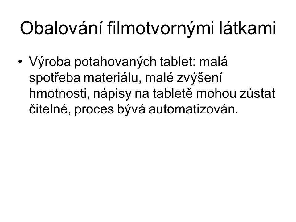 Obalování filmotvornými látkami •Výroba potahovaných tablet: malá spotřeba materiálu, malé zvýšení hmotnosti, nápisy na tabletě mohou zůstat čitelné, proces bývá automatizován.