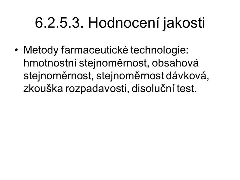 6.2.5.3. Hodnocení jakosti •Metody farmaceutické technologie: hmotnostní stejnoměrnost, obsahová stejnoměrnost, stejnoměrnost dávková, zkouška rozpada