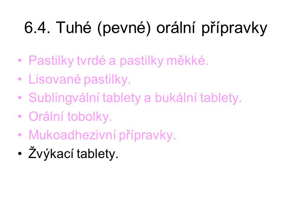 6.4. Tuhé (pevné) orální přípravky •Pastilky tvrdé a pastilky měkké. •Lisované pastilky. •Sublingvální tablety a bukální tablety. •Orální tobolky. •Mu