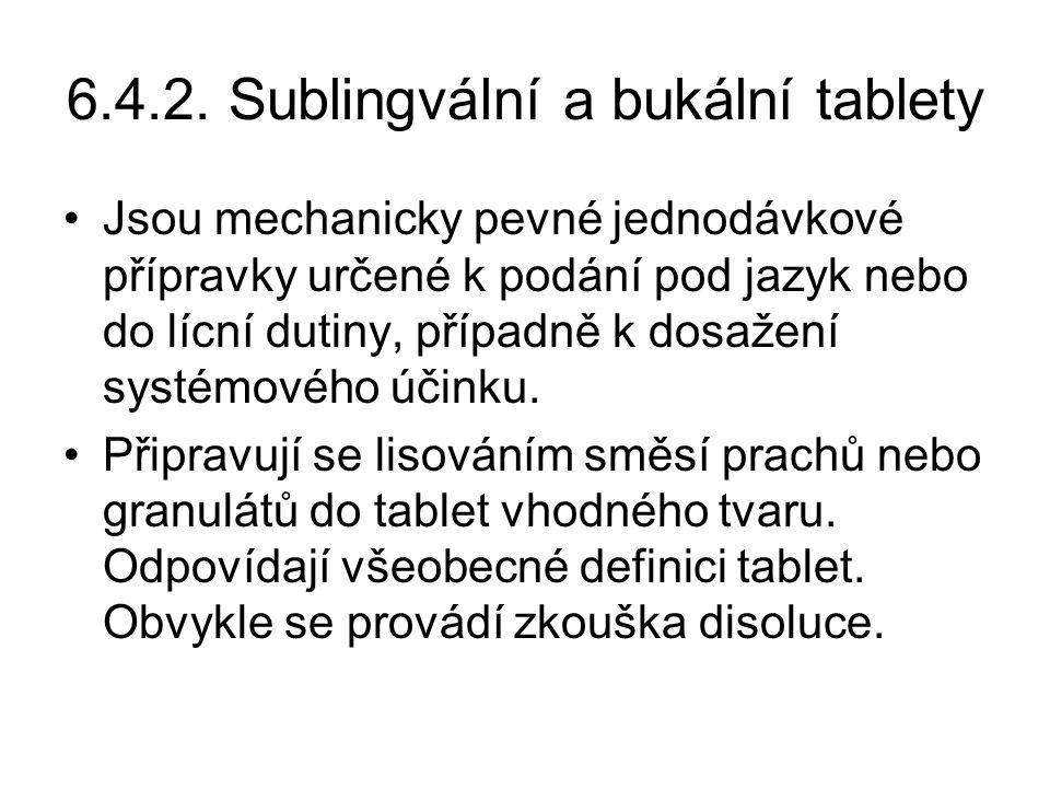 6.4.2. Sublingvální a bukální tablety •Jsou mechanicky pevné jednodávkové přípravky určené k podání pod jazyk nebo do lícní dutiny, případně k dosažen