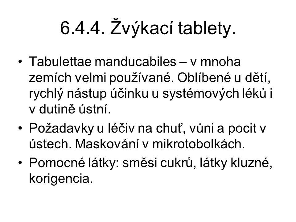 6.4.4. Žvýkací tablety. •Tabulettae manducabiles – v mnoha zemích velmi používané. Oblíbené u dětí, rychlý nástup účinku u systémových léků i v dutině