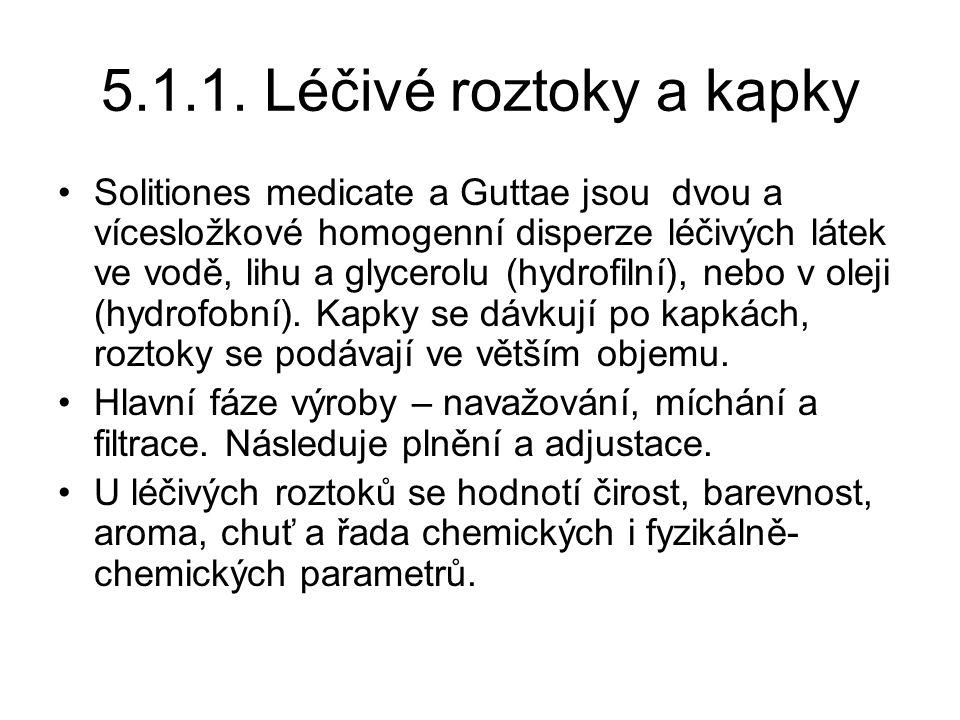 5.1.1. Léčivé roztoky a kapky •Solitiones medicate a Guttae jsou dvou a vícesložkové homogenní disperze léčivých látek ve vodě, lihu a glycerolu (hydr