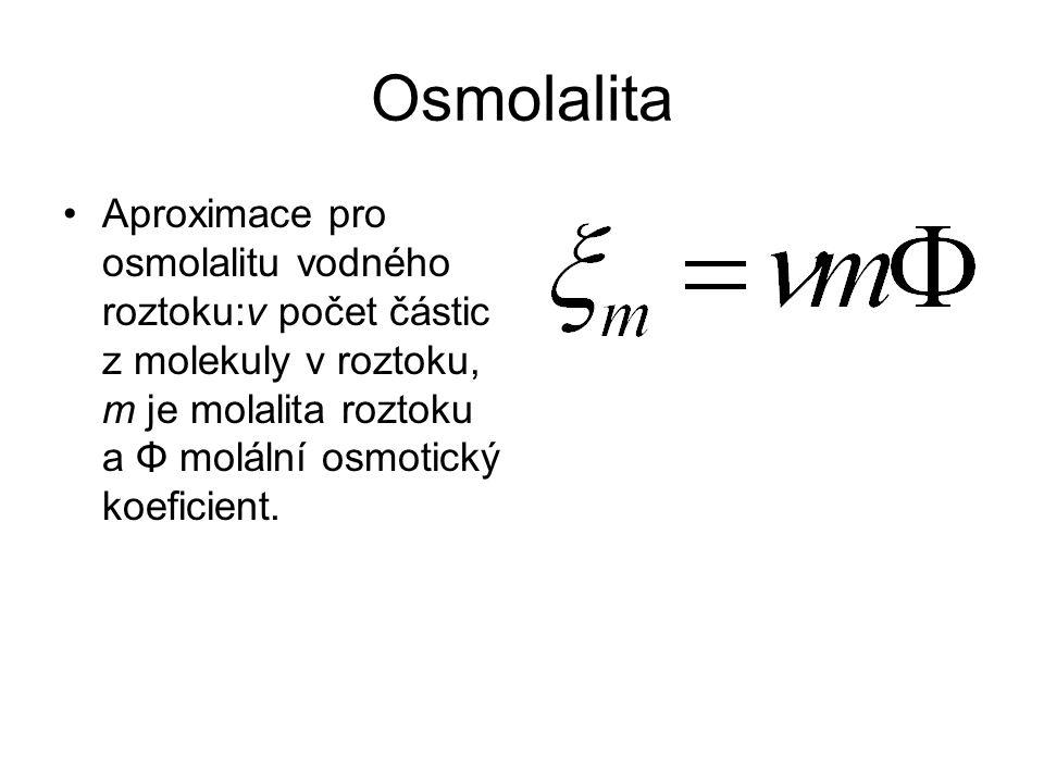 Osmolalita •Aproximace pro osmolalitu vodného roztoku:ν počet částic z molekuly v roztoku, m je molalita roztoku a Φ molální osmotický koeficient.