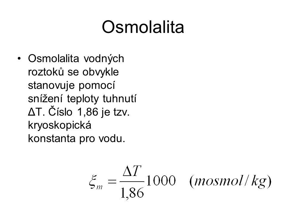 Osmolalita •Osmolalita vodných roztoků se obvykle stanovuje pomocí snížení teploty tuhnutí ΔT. Číslo 1,86 je tzv. kryoskopická konstanta pro vodu.