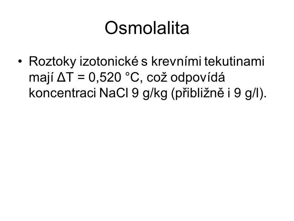 Osmolalita •Roztoky izotonické s krevními tekutinami mají ΔT = 0,520 °C, což odpovídá koncentraci NaCl 9 g/kg (přibližně i 9 g/l).