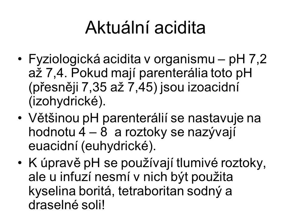 Aktuální acidita •Fyziologická acidita v organismu – pH 7,2 až 7,4. Pokud mají parenterália toto pH (přesněji 7,35 až 7,45) jsou izoacidní (izohydrick