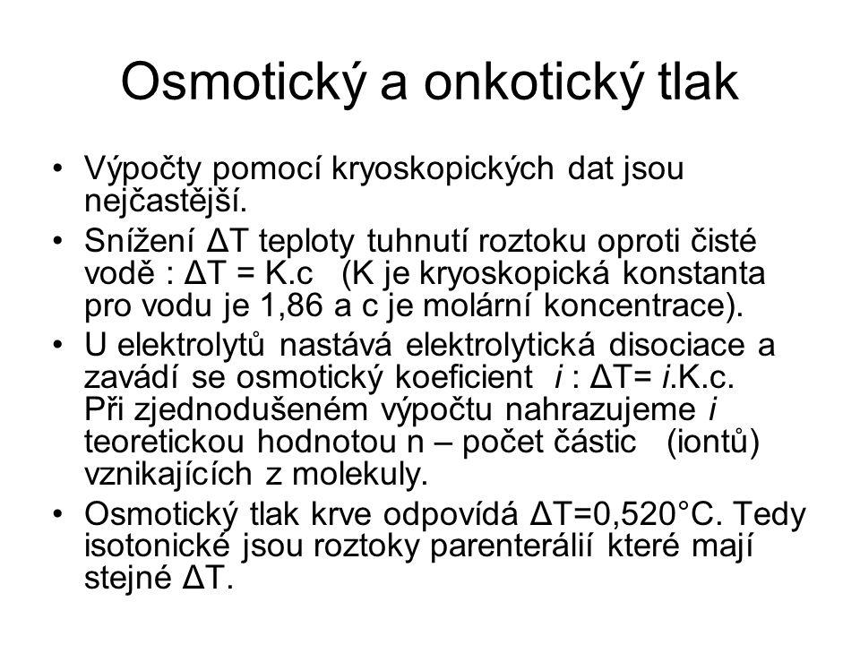 Osmotický a onkotický tlak •Výpočty pomocí kryoskopických dat jsou nejčastější. •Snížení ΔT teploty tuhnutí roztoku oproti čisté vodě : ΔT = K.c (K je