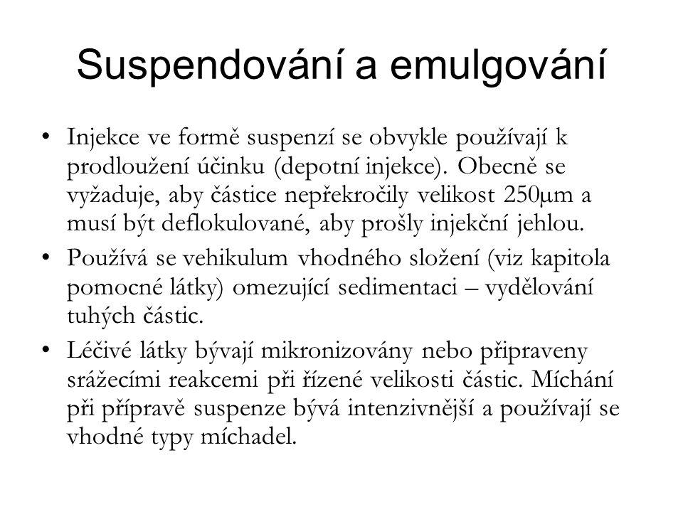 Suspendování a emulgování •Injekce ve formě suspenzí se obvykle používají k prodloužení účinku (depotní injekce). Obecně se vyžaduje, aby částice nepř