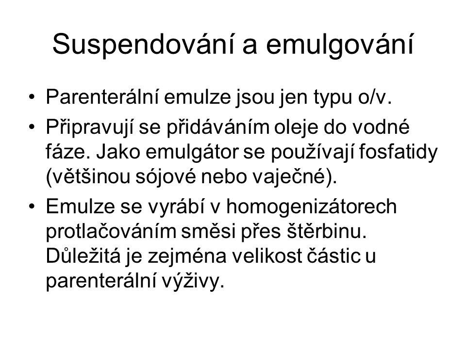 Suspendování a emulgování •Parenterální emulze jsou jen typu o/v.