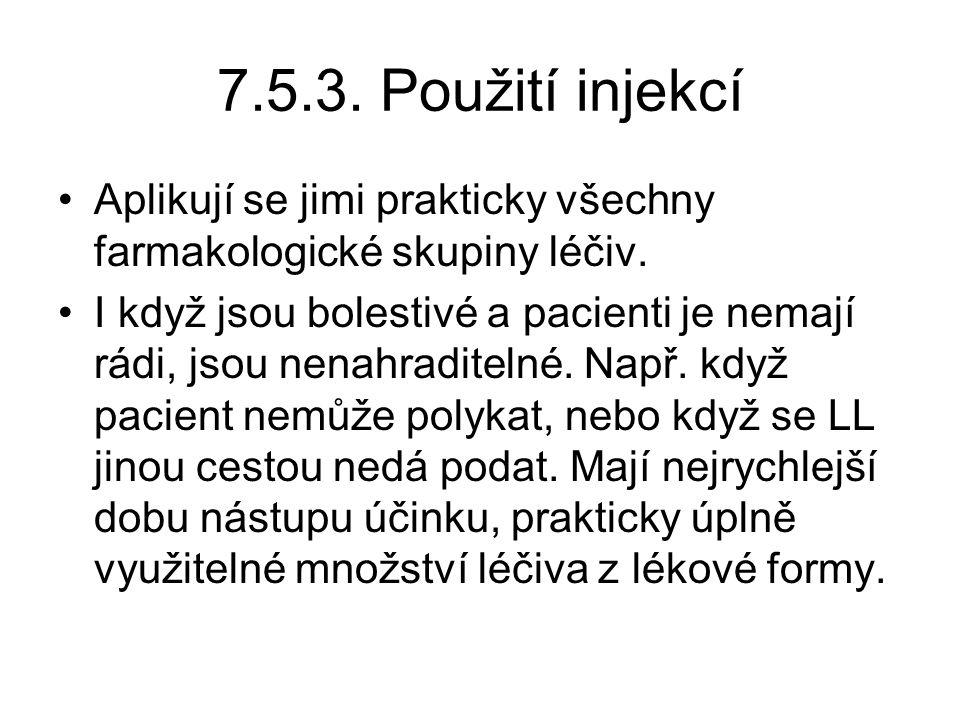 7.5.3.Použití injekcí •Aplikují se jimi prakticky všechny farmakologické skupiny léčiv.