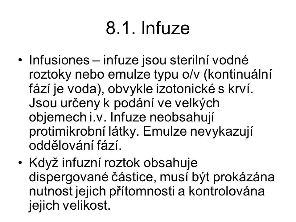 8.1. Infuze •Infusiones – infuze jsou sterilní vodné roztoky nebo emulze typu o/v (kontinuální fází je voda), obvykle izotonické s krví. Jsou určeny k