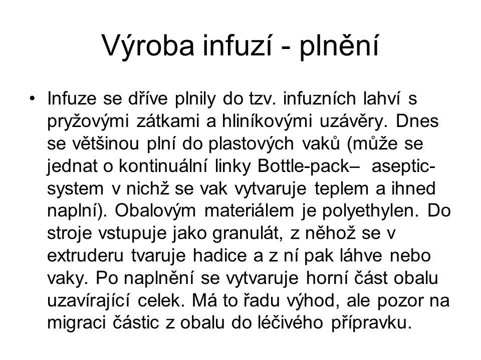 Výroba infuzí - plnění •Infuze se dříve plnily do tzv. infuzních lahví s pryžovými zátkami a hliníkovými uzávěry. Dnes se většinou plní do plastových