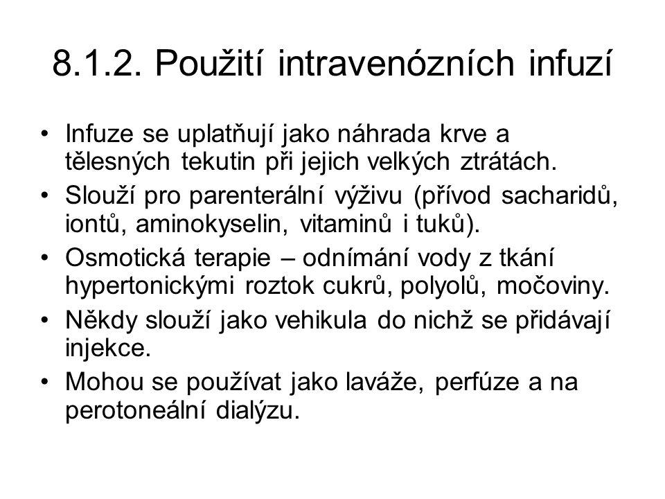 8.1.2. Použití intravenózních infuzí •Infuze se uplatňují jako náhrada krve a tělesných tekutin při jejich velkých ztrátách. •Slouží pro parenterální