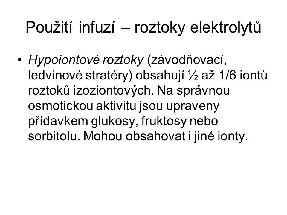 Použití infuzí – roztoky elektrolytů •Hypoiontové roztoky (závodňovací, ledvinové stratéry) obsahují ½ až 1/6 iontů roztoků izoziontových.