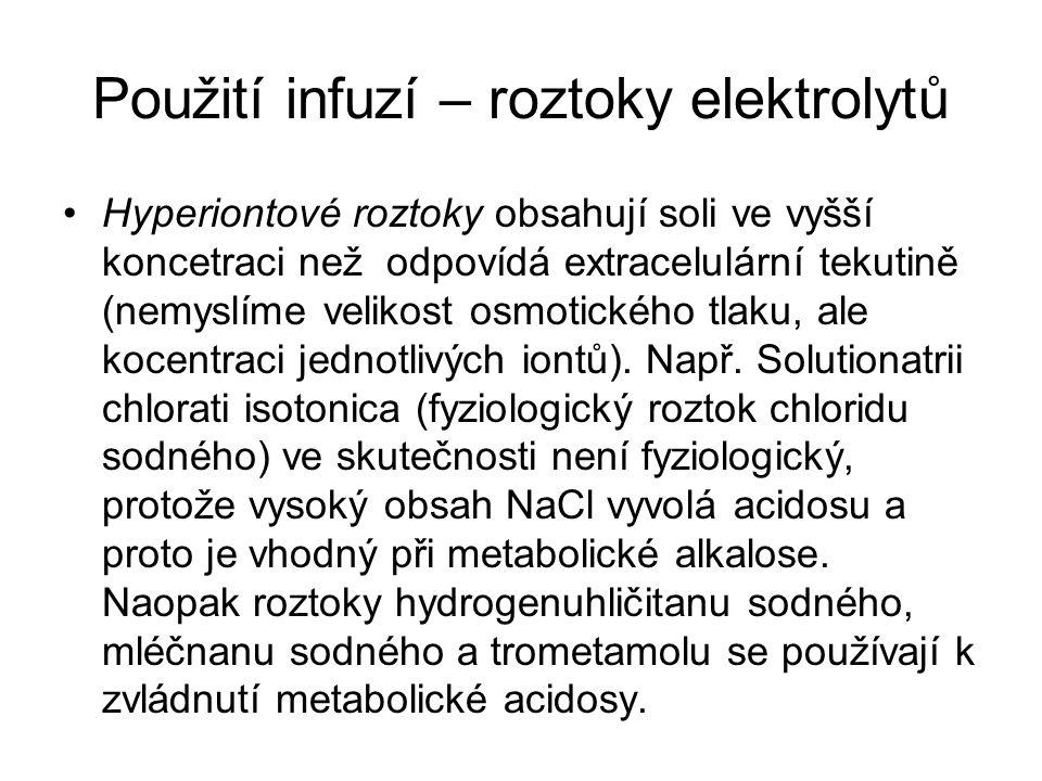 Použití infuzí – roztoky elektrolytů •Hyperiontové roztoky obsahují soli ve vyšší koncetraci než odpovídá extracelulární tekutině (nemyslíme velikost osmotického tlaku, ale kocentraci jednotlivých iontů).