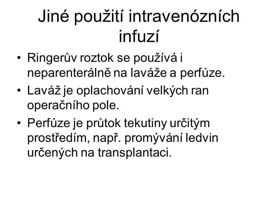 Jiné použití intravenózních infuzí •Ringerův roztok se používá i neparenterálně na laváže a perfúze.