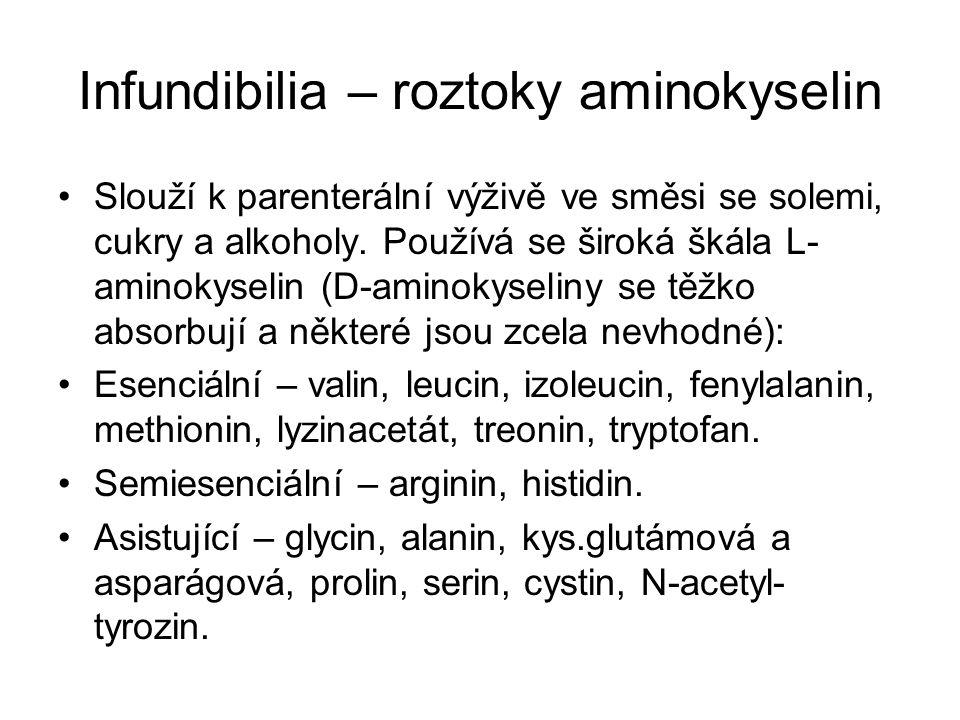 Infundibilia – roztoky aminokyselin •Slouží k parenterální výživě ve směsi se solemi, cukry a alkoholy. Používá se široká škála L- aminokyselin (D-ami